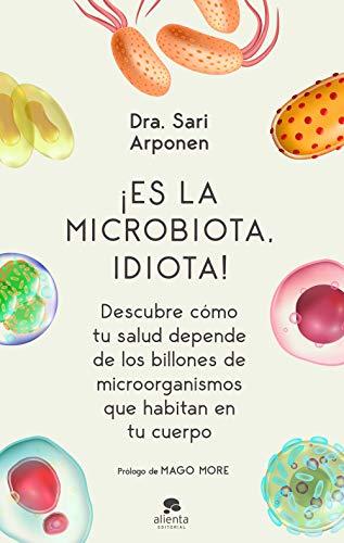 ¡Es la microbiota, idiota!: Descubre cómo tu salud depende de los billones de...