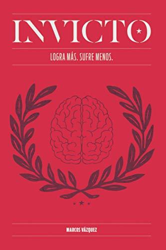 Invicto: Logra Más, Sufre Menos: Entrenamiento mental para lograr más y sufrir...
