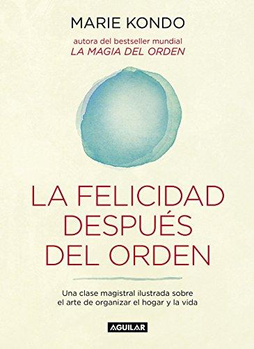 La felicidad después del orden (La magia del orden 2): Una clase magistral ilustrada...